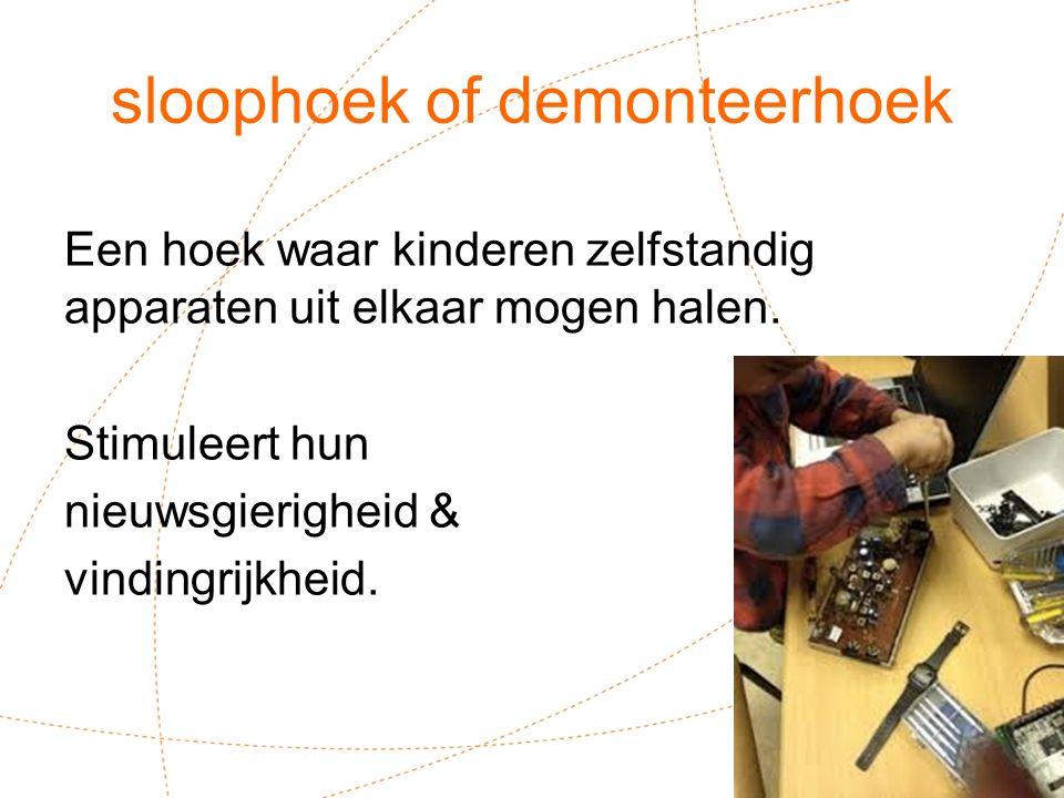sloophoek of demonteerhoek Een hoek waar kinderen zelfstandig apparaten uit elkaar mogen halen.