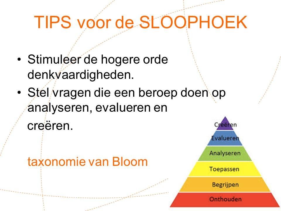 TIPS voor de SLOOPHOEK Stimuleer de hogere orde denkvaardigheden. Stel vragen die een beroep doen op analyseren, evalueren en creëren. taxonomie van B