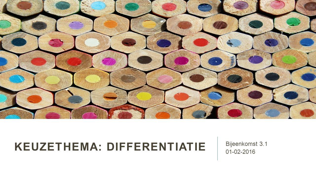 KEUZETHEMA: DIFFERENTIATIE Bijeenkomst 3.1 01-02-2016
