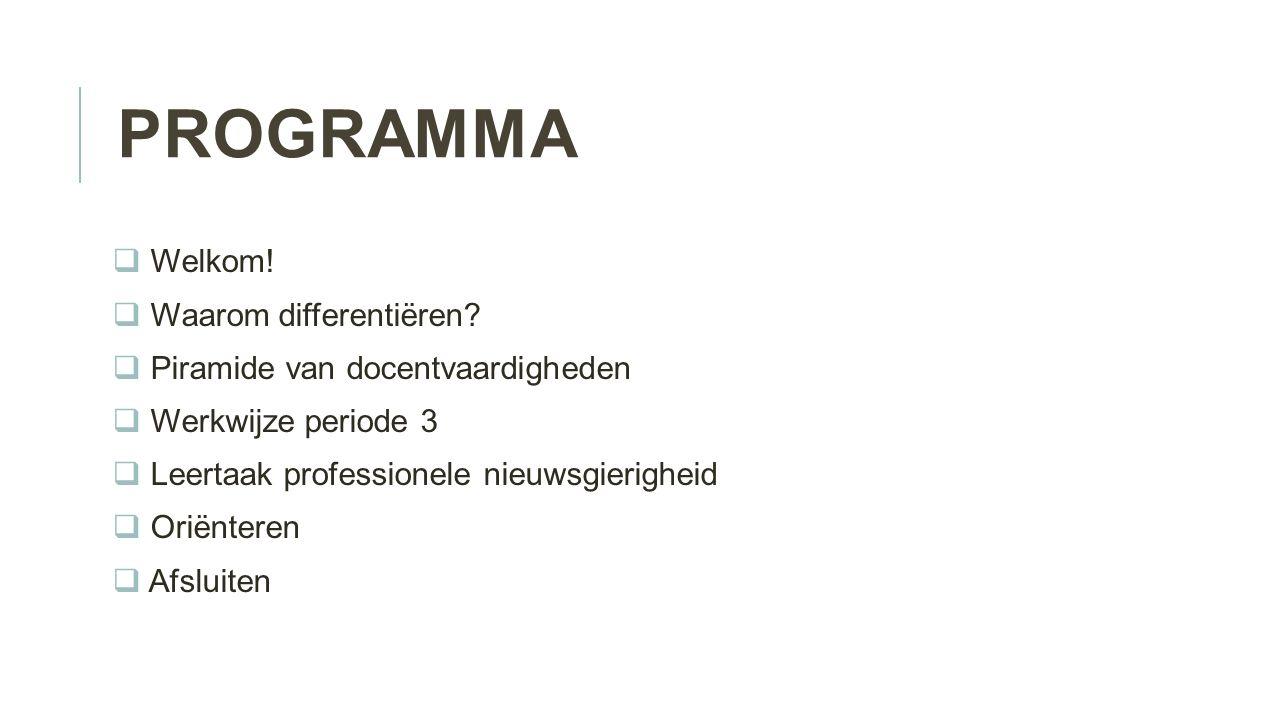 PROGRAMMA  Welkom!  Waarom differentiëren?  Piramide van docentvaardigheden  Werkwijze periode 3  Leertaak professionele nieuwsgierigheid  Oriën
