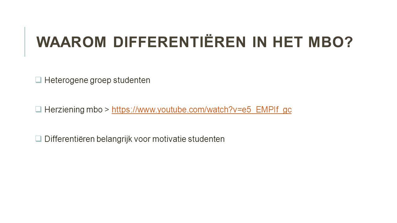 WAAROM DIFFERENTIËREN IN HET MBO?  Heterogene groep studenten  Herziening mbo > https://www.youtube.com/watch?v=e5_EMPIf_gchttps://www.youtube.com/w