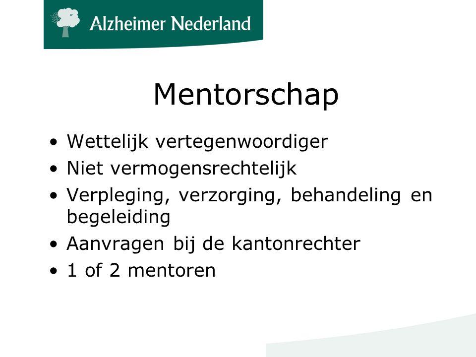 Mentorschap Wettelijk vertegenwoordiger Niet vermogensrechtelijk Verpleging, verzorging, behandeling en begeleiding Aanvragen bij de kantonrechter 1 of 2 mentoren