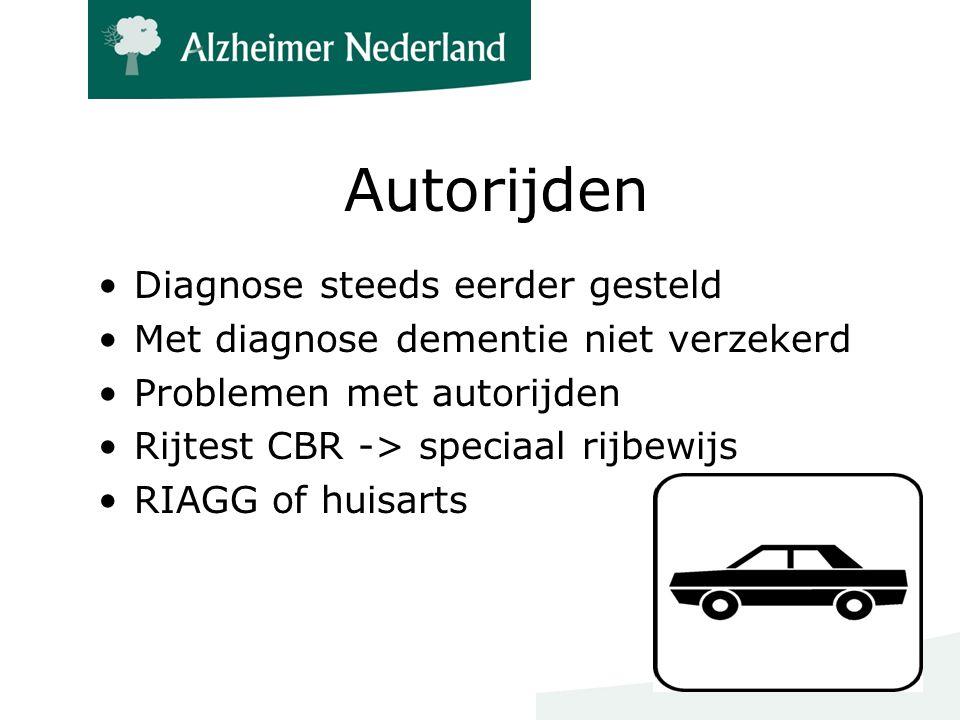 Autorijden Diagnose steeds eerder gesteld Met diagnose dementie niet verzekerd Problemen met autorijden Rijtest CBR -> speciaal rijbewijs RIAGG of huisarts