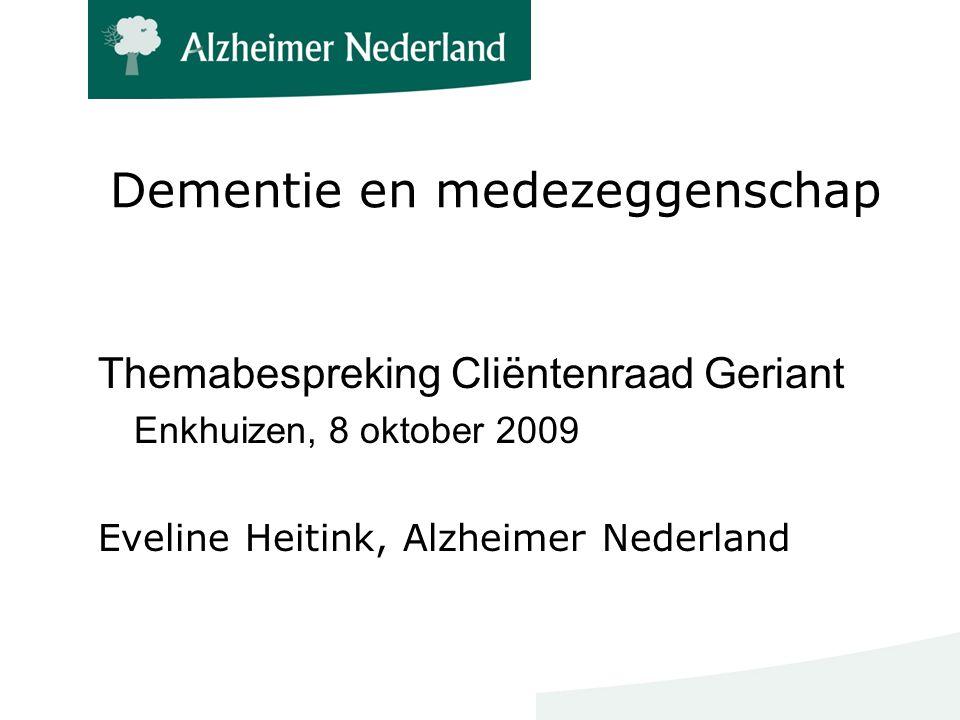 Dementie en medezeggenschap Themabespreking Cliëntenraad Geriant Enkhuizen, 8 oktober 2009 Eveline Heitink, Alzheimer Nederland