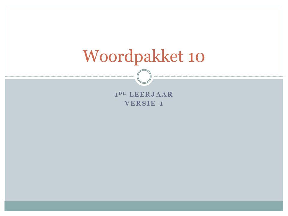 1 DE LEERJAAR VERSIE 1 Woordpakket 10