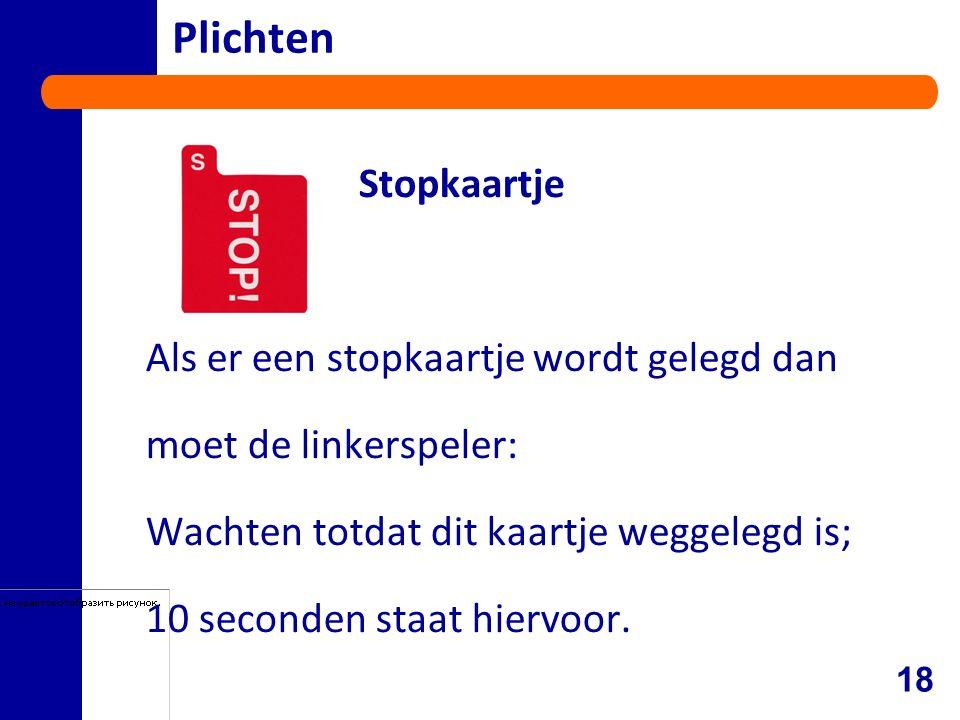 Plichten Stopkaartje Als er een stopkaartje wordt gelegd dan moet de linkerspeler: Wachten totdat dit kaartje weggelegd is; 10 seconden staat hiervoor.