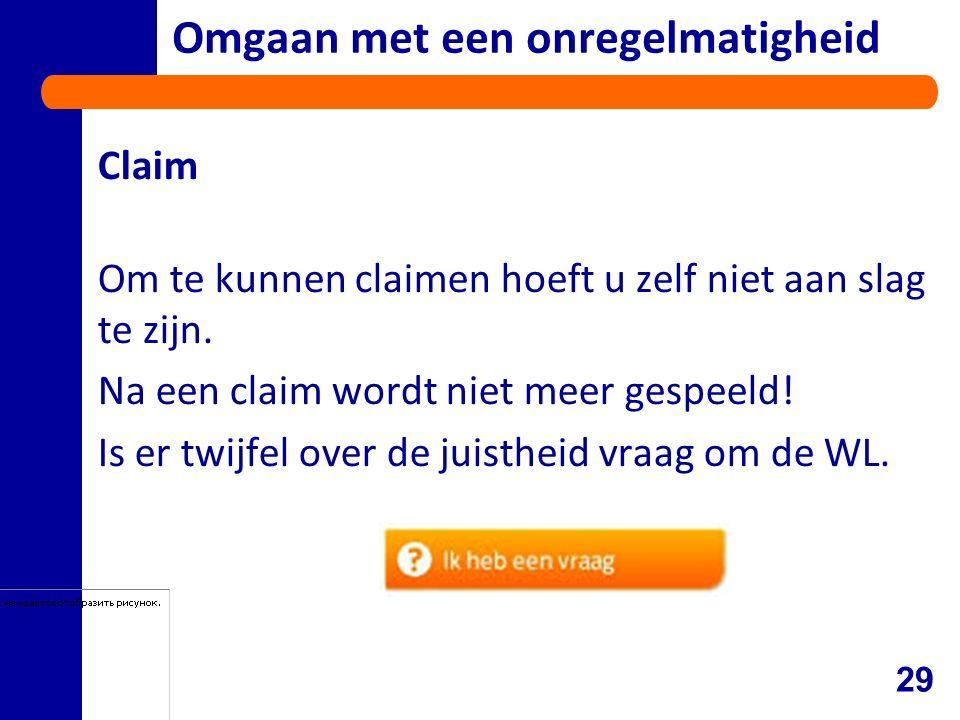 Omgaan met een onregelmatigheid Claim Om te kunnen claimen hoeft u zelf niet aan slag te zijn.