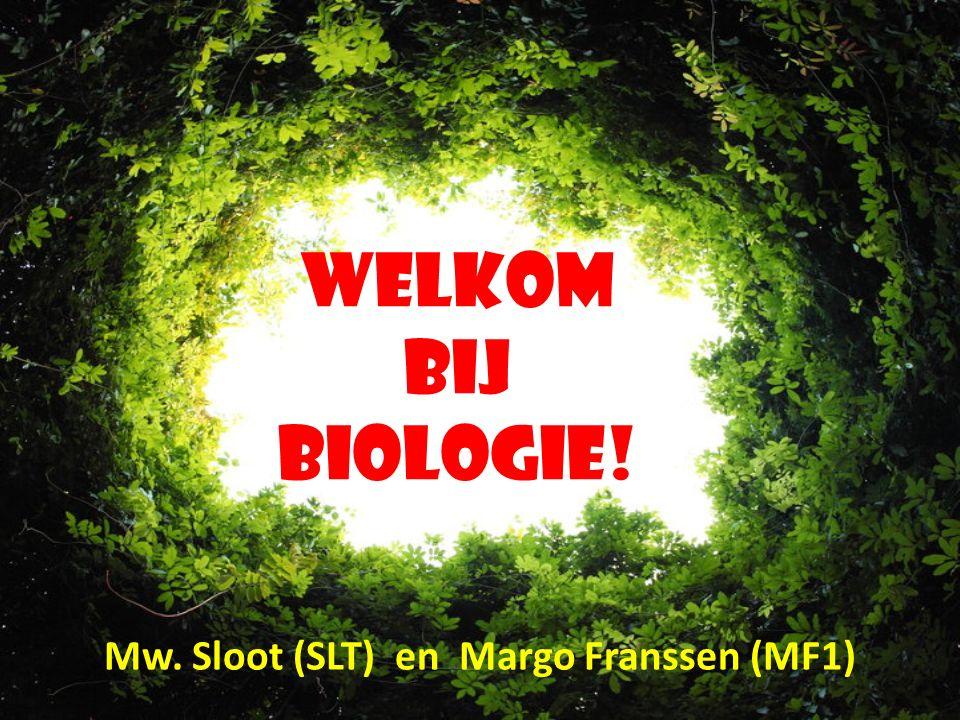 Welkom bij biologie! Mw. Sloot (SLT) en Margo Franssen (MF1)