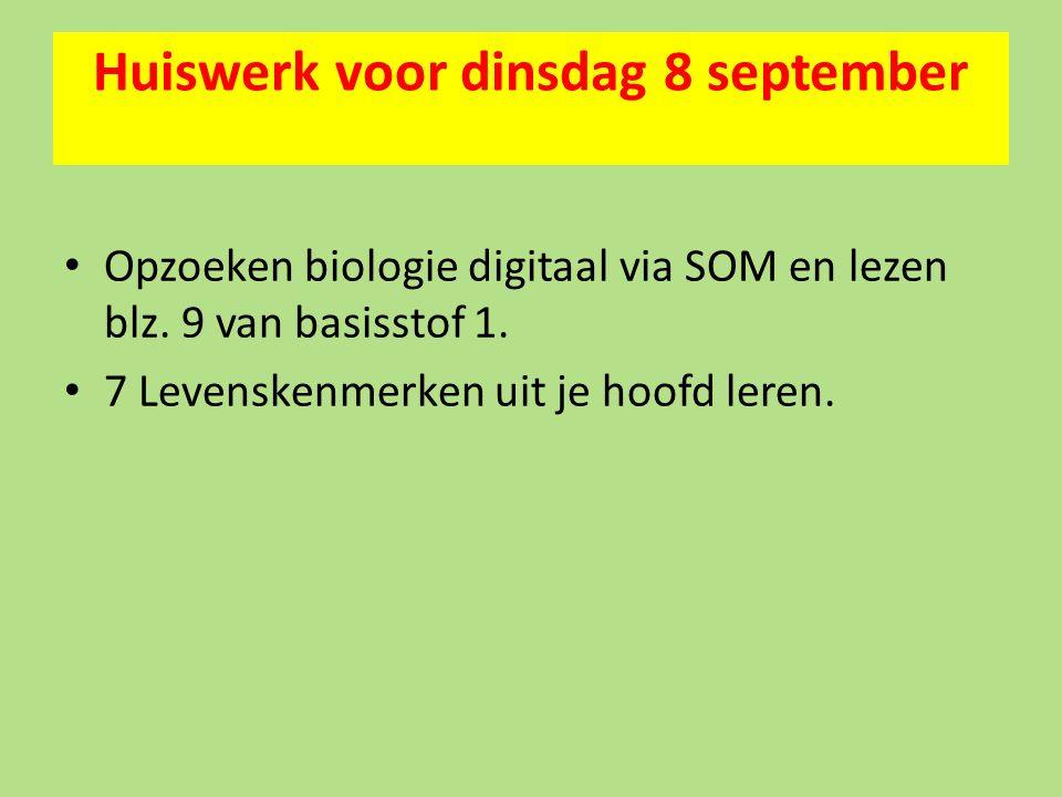 Huiswerk voor dinsdag 8 september Opzoeken biologie digitaal via SOM en lezen blz.