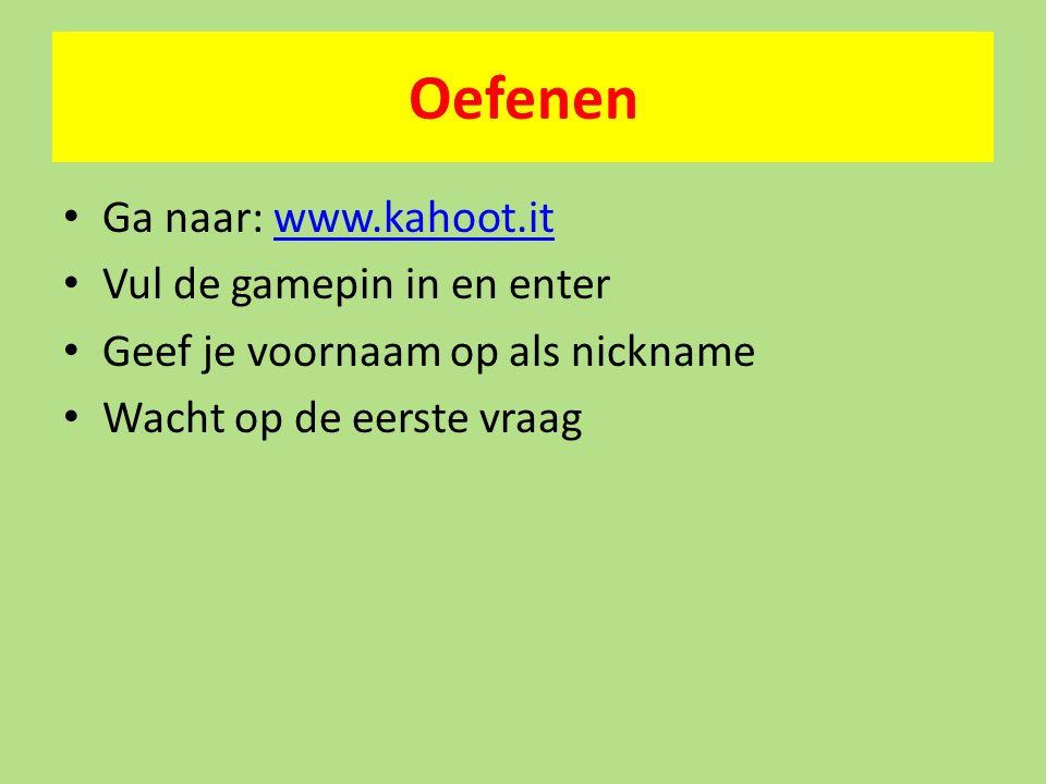 Oefenen Ga naar: www.kahoot.itwww.kahoot.it Vul de gamepin in en enter Geef je voornaam op als nickname Wacht op de eerste vraag