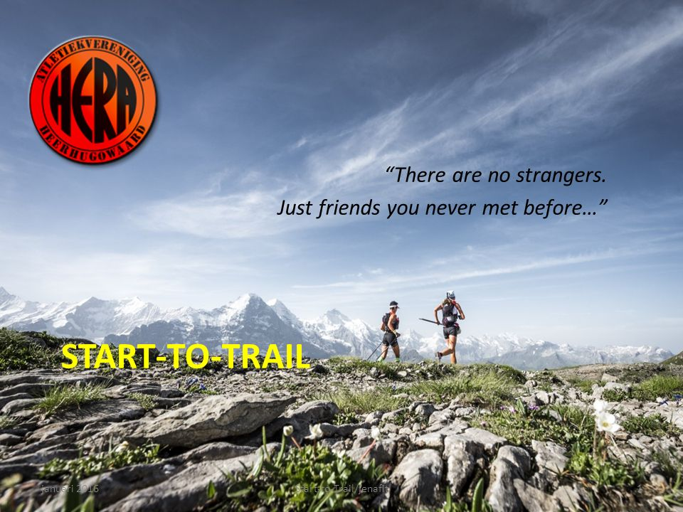 "START-TO-TRAIL ""There are no strangers. Just friends you never met before…"" januari 20161Start-to-Trail/jenafit"