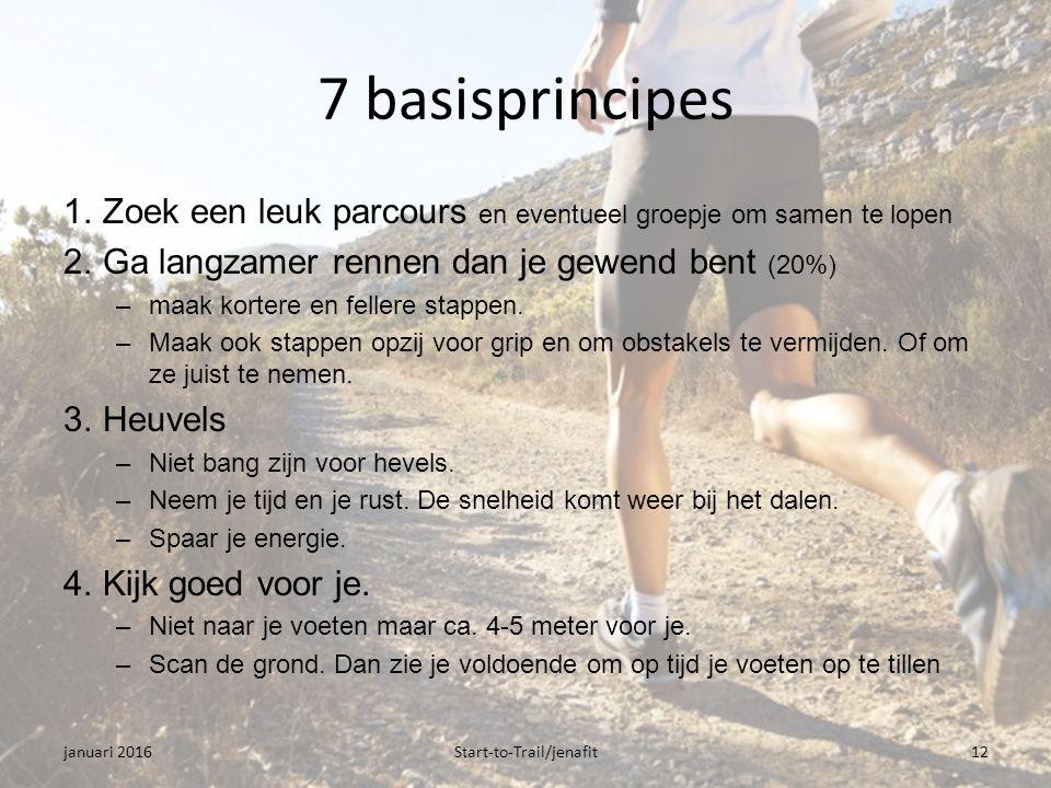 7 basisprincipes 1.Zoek een leuk parcours en eventueel groepje om samen te lopen 2.Ga langzamer rennen dan je gewend bent (20%) –maak kortere en fellere stappen.