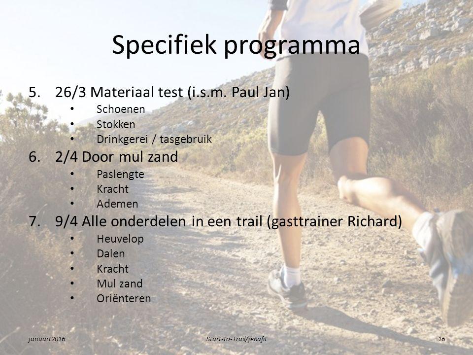 Specifiek programma 5.26/3 Materiaal test (i.s.m. Paul Jan) Schoenen Stokken Drinkgerei / tasgebruik 6.2/4 Door mul zand Paslengte Kracht Ademen 7. 9/