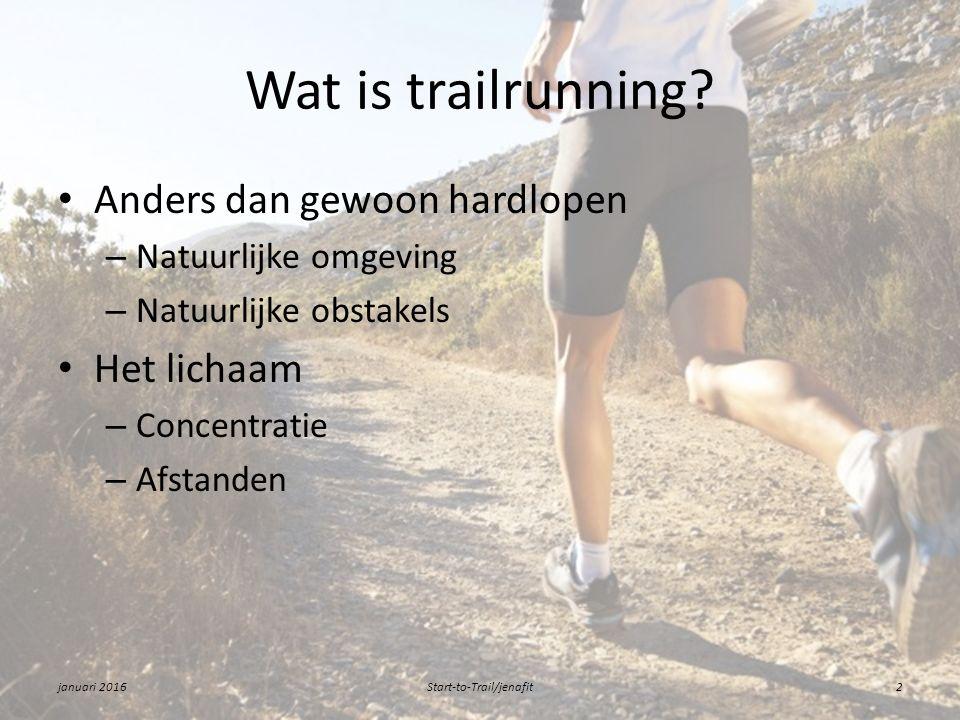 Wat is trailrunning? Anders dan gewoon hardlopen – Natuurlijke omgeving – Natuurlijke obstakels Het lichaam – Concentratie – Afstanden januari 2016Sta