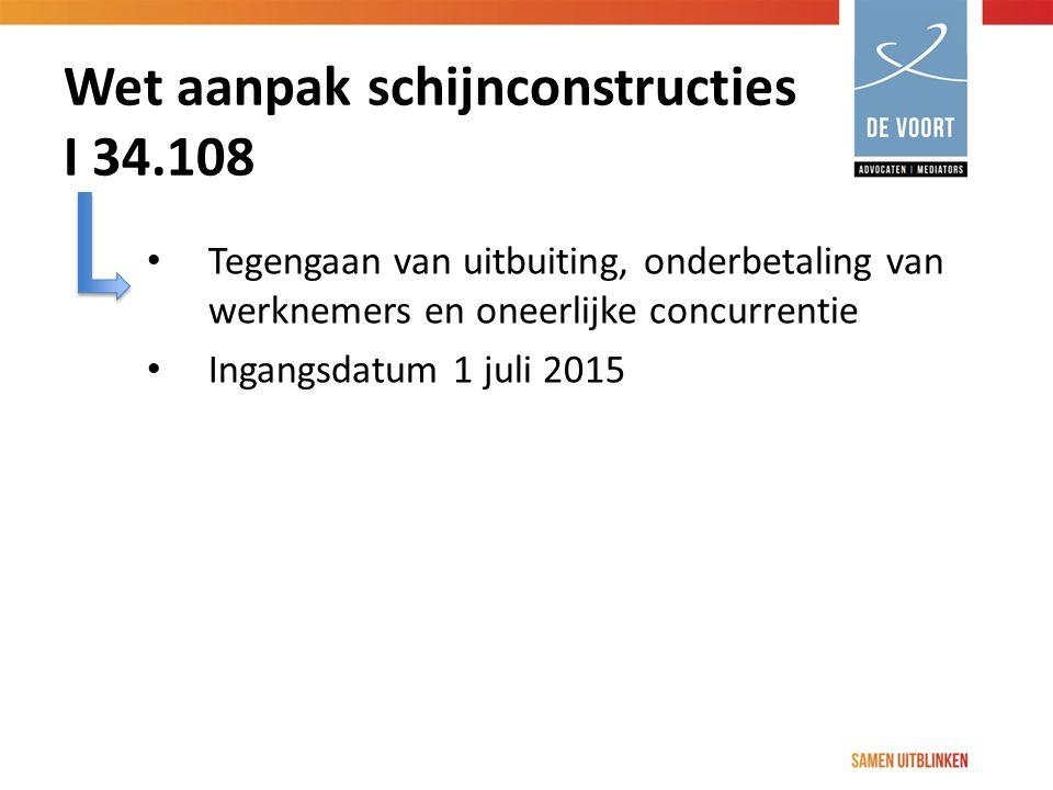 Wet aanpak schijnconstructies I 34.108 Tegengaan van uitbuiting, onderbetaling van werknemers en oneerlijke concurrentie Ingangsdatum 1 juli 2015