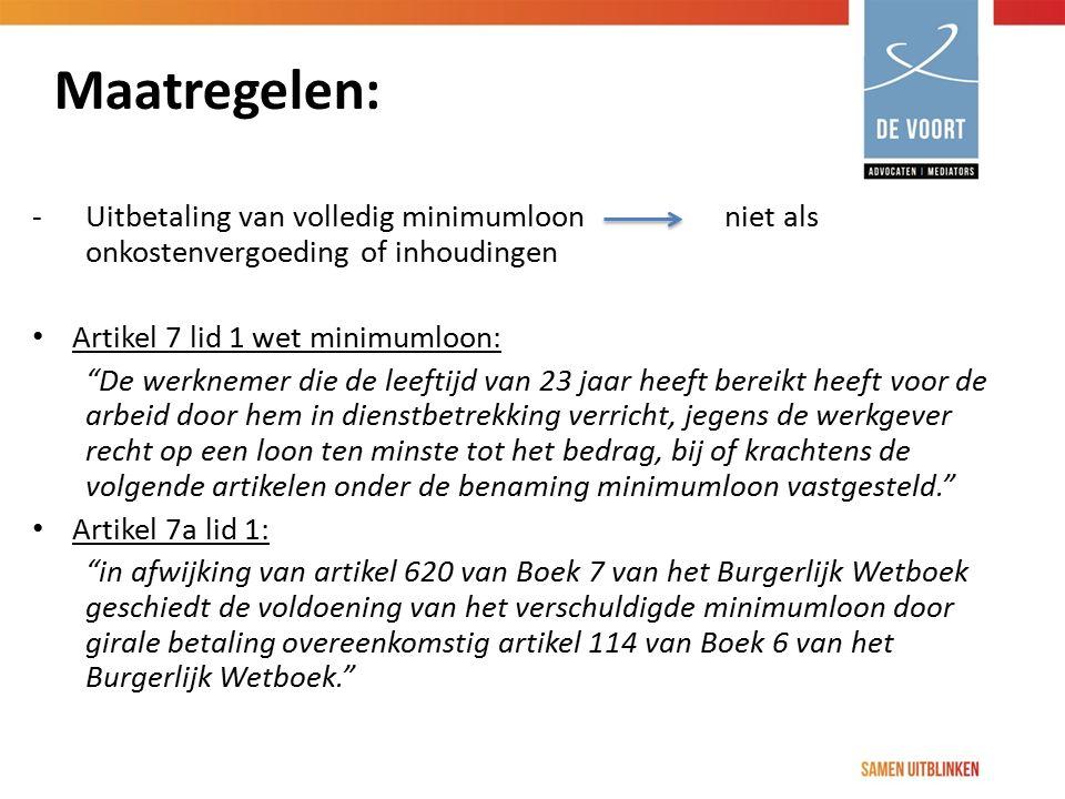 """Maatregelen: -Uitbetaling van volledig minimumloon niet als onkostenvergoeding of inhoudingen Artikel 7 lid 1 wet minimumloon: """"De werknemer die de le"""