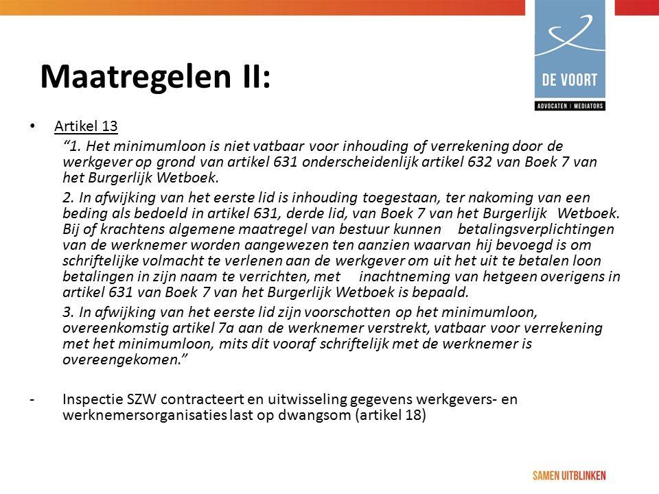 """Maatregelen II: Artikel 13 """"1. Het minimumloon is niet vatbaar voor inhouding of verrekening door de werkgever op grond van artikel 631 onderscheidenl"""