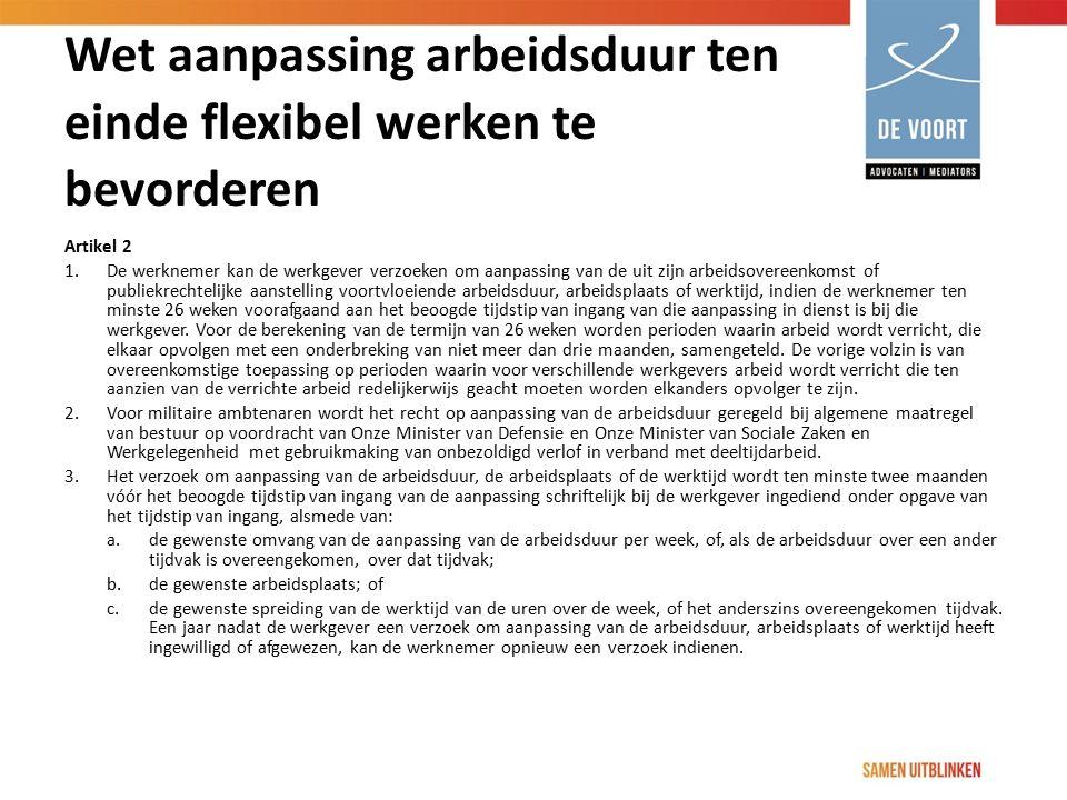 Wet aanpassing arbeidsduur ten einde flexibel werken te bevorderen Artikel 2 1. De werknemer kan de werkgever verzoeken om aanpassing van de uit zijn