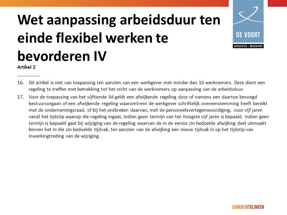 Wet aanpassing arbeidsduur ten einde flexibel werken te bevorderen IV Artikel 2 ………………. 16. Dit artikel is niet van toepassing ten aanzien van een wer