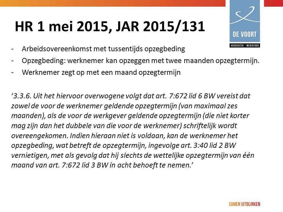HR 1 mei 2015, JAR 2015/131 -Arbeidsovereenkomst met tussentijds opzegbeding -Opzegbeding: werknemer kan opzeggen met twee maanden opzegtermijn. -Werk