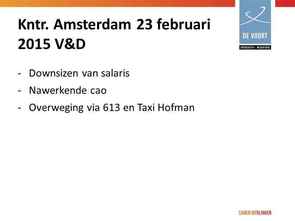 Kntr. Amsterdam 23 februari 2015 V&D -Downsizen van salaris -Nawerkende cao -Overweging via 613 en Taxi Hofman