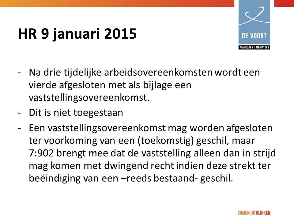 HR 9 januari 2015 -Na drie tijdelijke arbeidsovereenkomsten wordt een vierde afgesloten met als bijlage een vaststellingsovereenkomst. -Dit is niet to