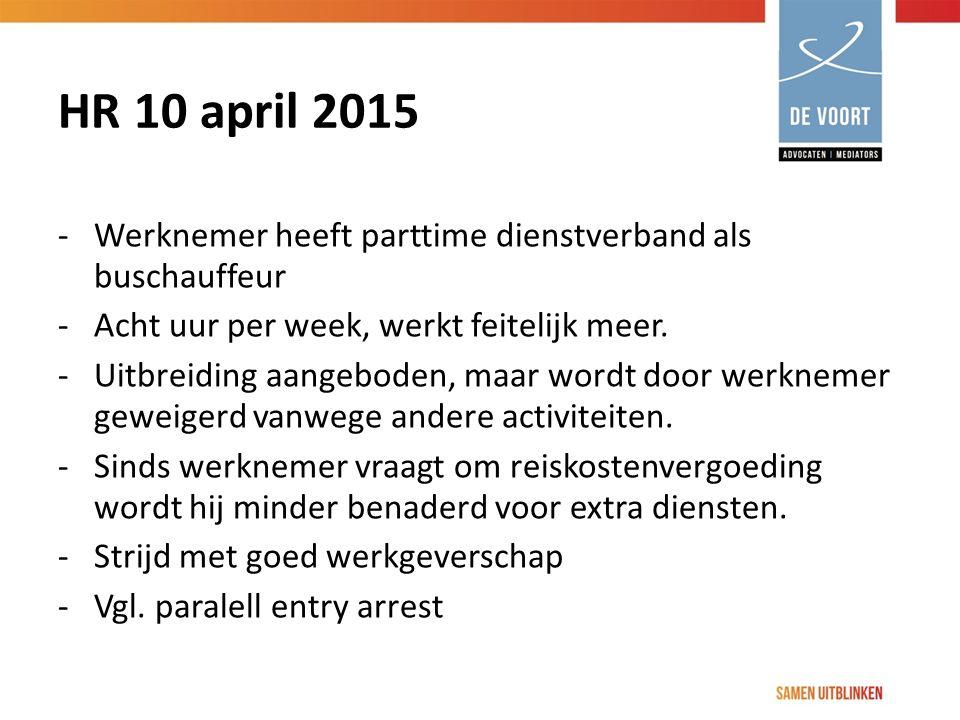 HR 10 april 2015 -Werknemer heeft parttime dienstverband als buschauffeur -Acht uur per week, werkt feitelijk meer. -Uitbreiding aangeboden, maar word
