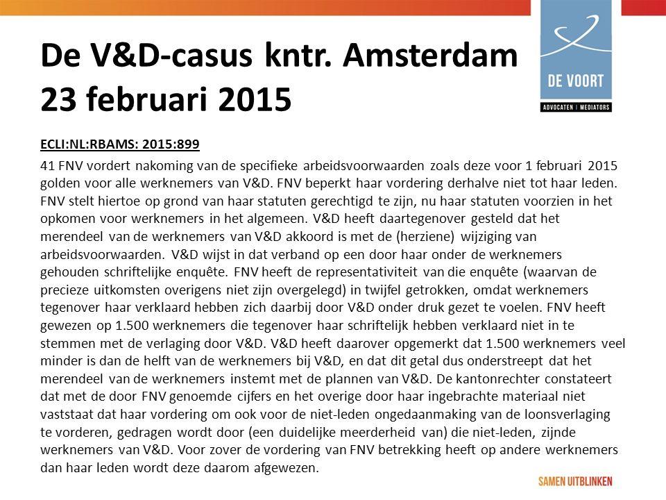 De V&D-casus kntr. Amsterdam 23 februari 2015 ECLI:NL:RBAMS: 2015:899 41 FNV vordert nakoming van de specifieke arbeidsvoorwaarden zoals deze voor 1 f