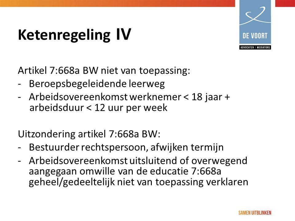 Ketenregeling IV Artikel 7:668a BW niet van toepassing: -Beroepsbegeleidende leerweg -Arbeidsovereenkomst werknemer < 18 jaar + arbeidsduur < 12 uur p