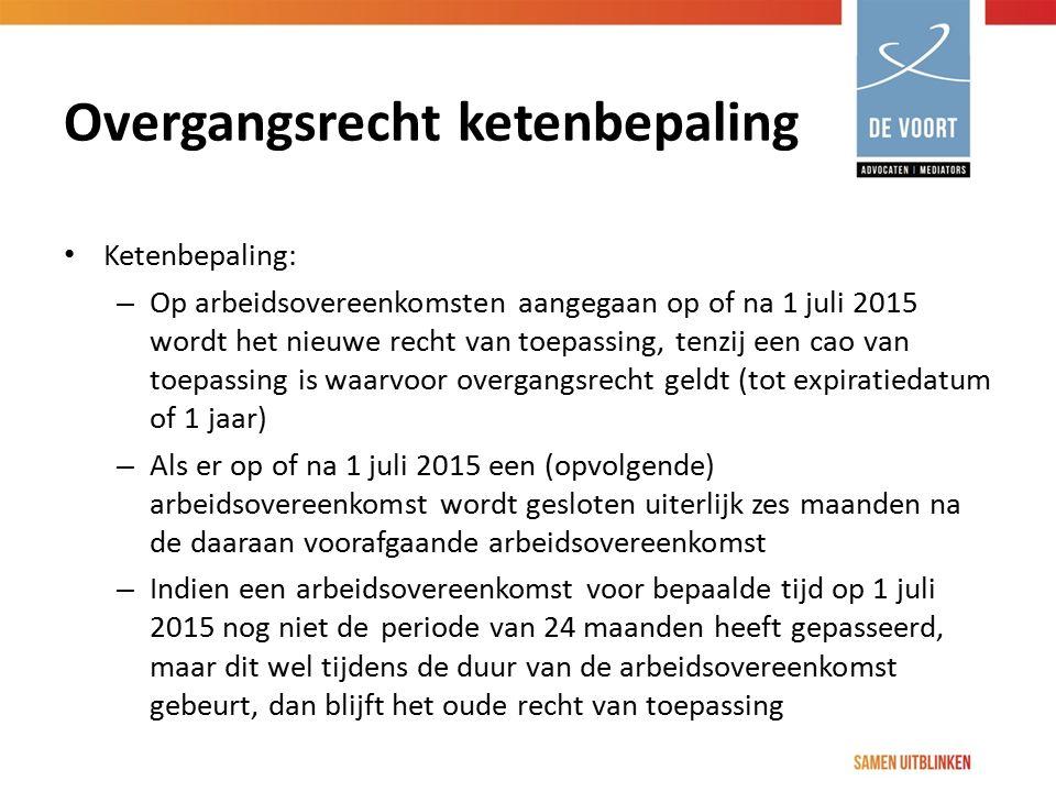 Overgangsrecht ketenbepaling Ketenbepaling: – Op arbeidsovereenkomsten aangegaan op of na 1 juli 2015 wordt het nieuwe recht van toepassing, tenzij ee