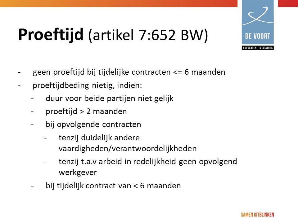 Proeftijd (artikel 7:652 BW) -geen proeftijd bij tijdelijke contracten <= 6 maanden -proeftijdbeding nietig, indien: -duur voor beide partijen niet ge