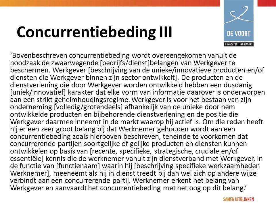 Concurrentiebeding III 'Bovenbeschreven concurrentiebeding wordt overeengekomen vanuit de noodzaak de zwaarwegende [bedrijfs/dienst]belangen van Werkg