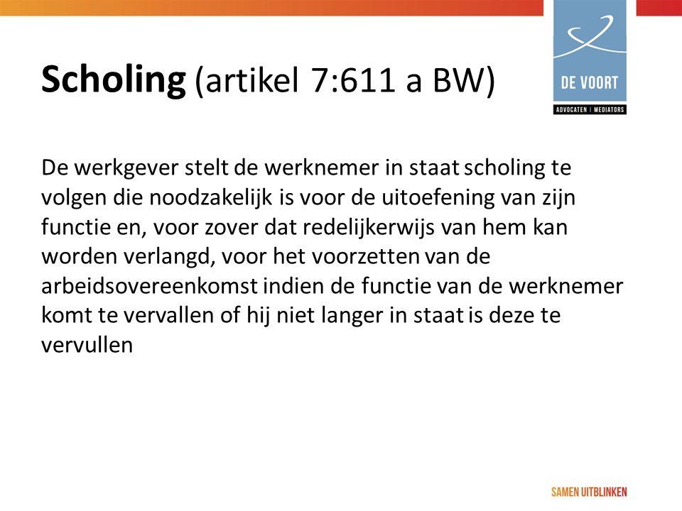 Scholing (artikel 7:611 a BW) De werkgever stelt de werknemer in staat scholing te volgen die noodzakelijk is voor de uitoefening van zijn functie en,