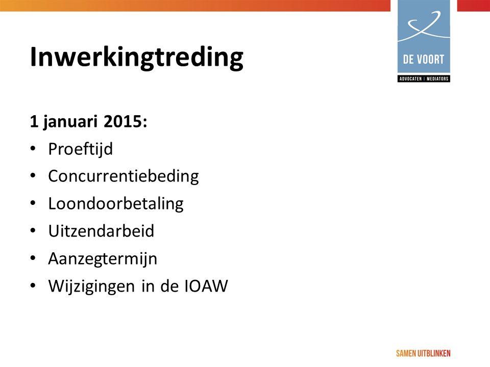 Inwerkingtreding 1 januari 2015: Proeftijd Concurrentiebeding Loondoorbetaling Uitzendarbeid Aanzegtermijn Wijzigingen in de IOAW