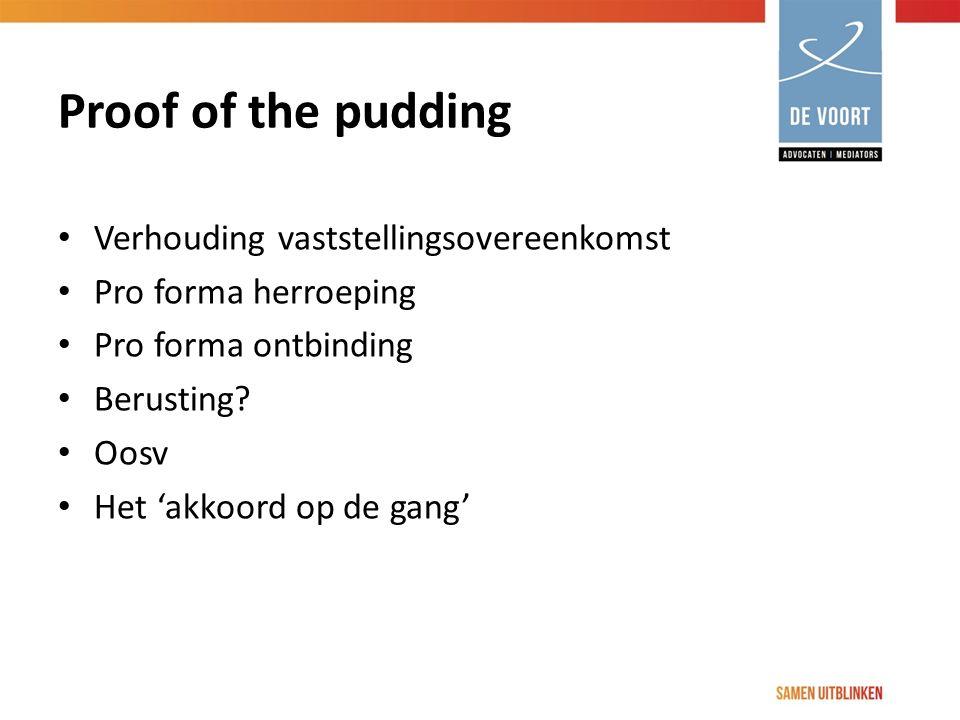 Proof of the pudding Verhouding vaststellingsovereenkomst Pro forma herroeping Pro forma ontbinding Berusting? Oosv Het 'akkoord op de gang'