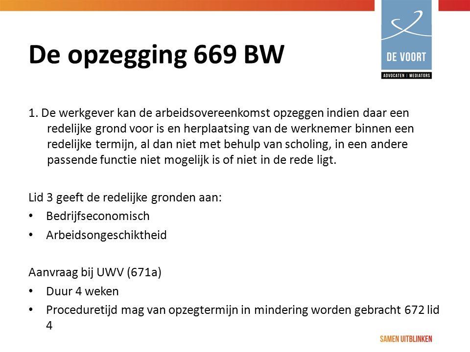 De opzegging 669 BW 1. De werkgever kan de arbeidsovereenkomst opzeggen indien daar een redelijke grond voor is en herplaatsing van de werknemer binne