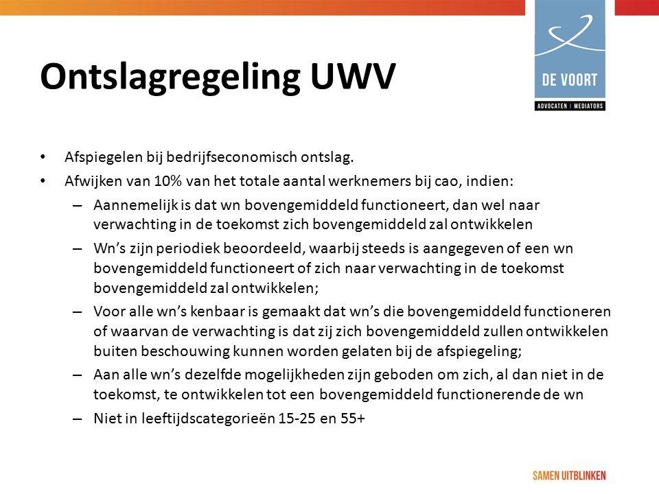 Ontslagregeling UWV Afspiegelen bij bedrijfseconomisch ontslag. Afwijken van 10% van het totale aantal werknemers bij cao, indien: – Aannemelijk is da