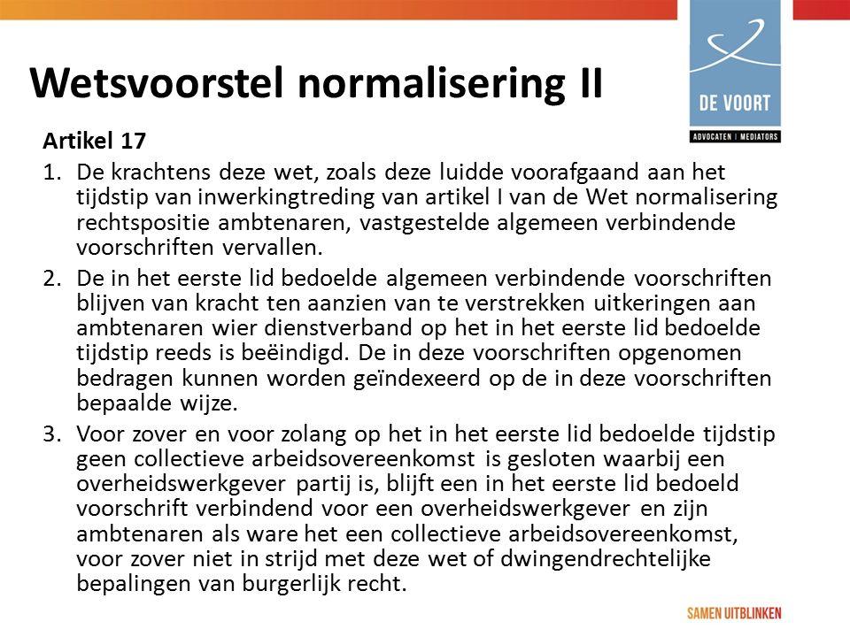 Wetsvoorstel normalisering II Artikel 17 1. De krachtens deze wet, zoals deze luidde voorafgaand aan het tijdstip van inwerkingtreding van artikel I v