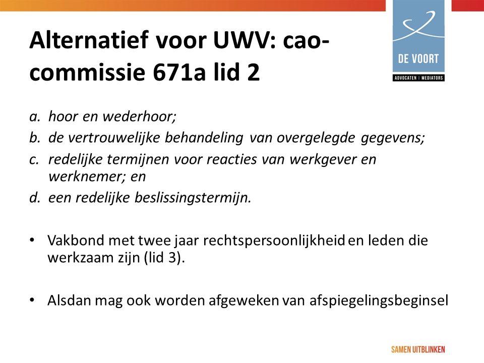 Alternatief voor UWV: cao- commissie 671a lid 2 a. hoor en wederhoor; b. de vertrouwelijke behandeling van overgelegde gegevens; c. redelijke termijne