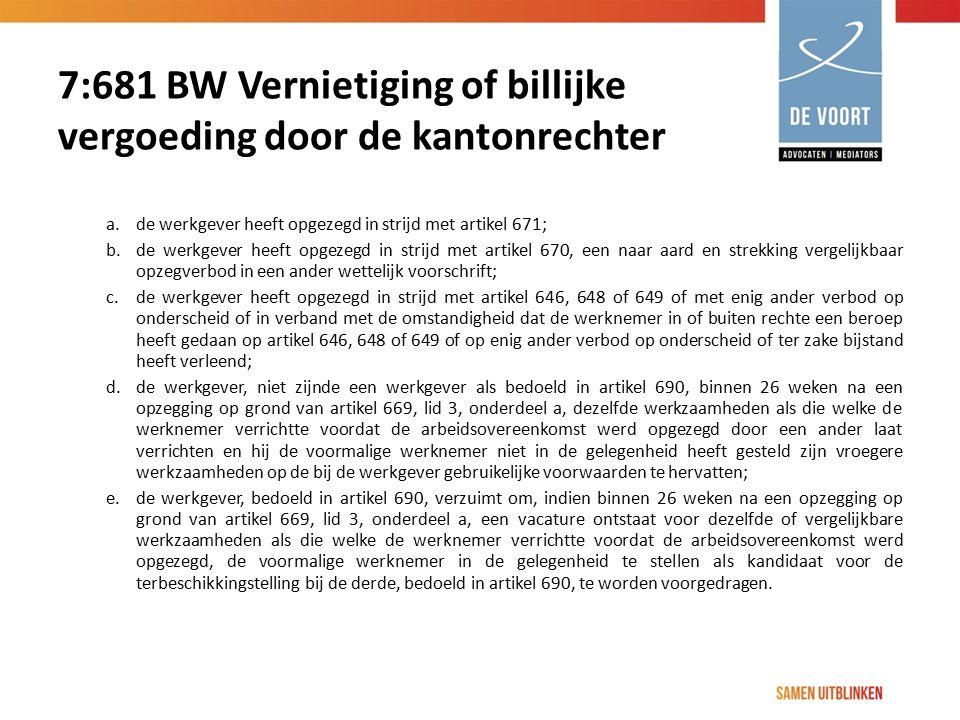 7:681 BW Vernietiging of billijke vergoeding door de kantonrechter a.de werkgever heeft opgezegd in strijd met artikel 671; b.de werkgever heeft opgez