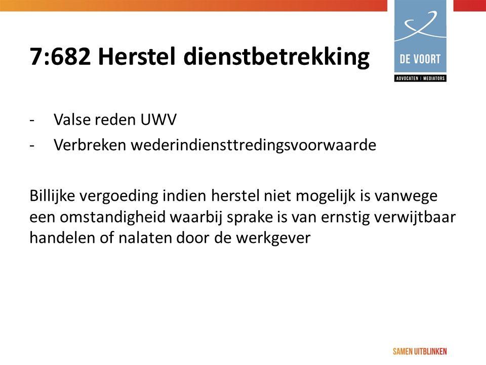 7:682 Herstel dienstbetrekking -Valse reden UWV -Verbreken wederindiensttredingsvoorwaarde Billijke vergoeding indien herstel niet mogelijk is vanwege