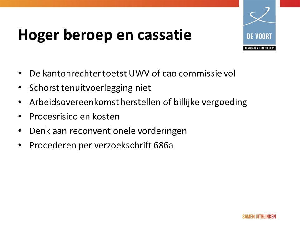 Hoger beroep en cassatie De kantonrechter toetst UWV of cao commissie vol Schorst tenuitvoerlegging niet Arbeidsovereenkomst herstellen of billijke ve
