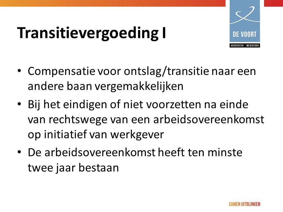 Transitievergoeding I Compensatie voor ontslag/transitie naar een andere baan vergemakkelijken Bij het eindigen of niet voorzetten na einde van rechts