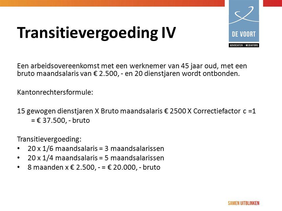 Transitievergoeding IV Een arbeidsovereenkomst met een werknemer van 45 jaar oud, met een bruto maandsalaris van € 2.500, - en 20 dienstjaren wordt on