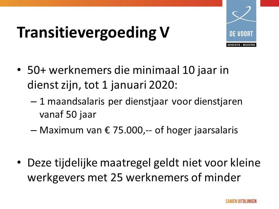 Transitievergoeding V 50+ werknemers die minimaal 10 jaar in dienst zijn, tot 1 januari 2020: – 1 maandsalaris per dienstjaar voor dienstjaren vanaf 5