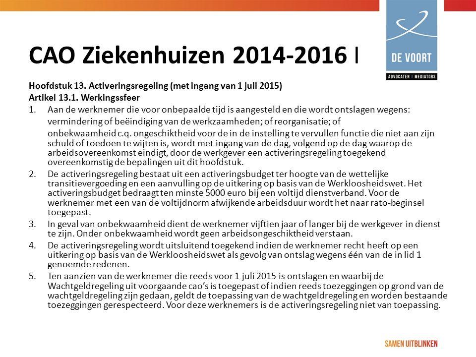 CAO Ziekenhuizen 2014-2016 I Hoofdstuk 13. Activeringsregeling (met ingang van 1 juli 2015) Artikel 13.1. Werkingssfeer 1. Aan de werknemer die voor o