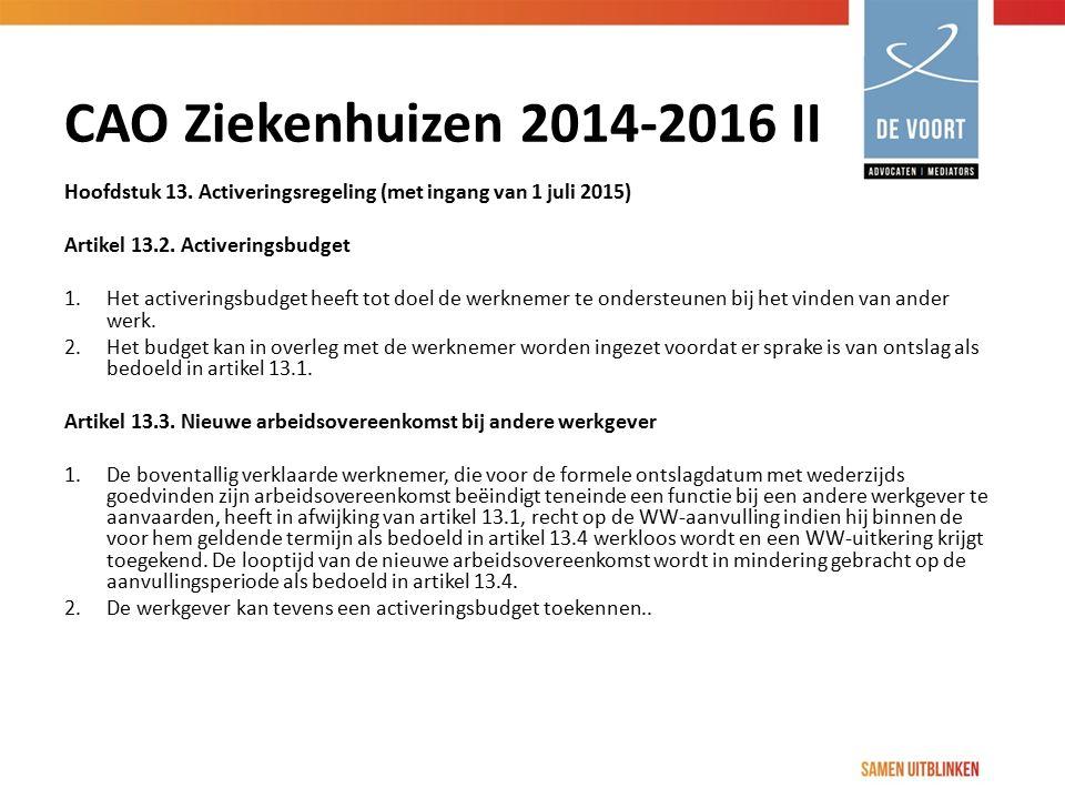 CAO Ziekenhuizen 2014-2016 II Hoofdstuk 13. Activeringsregeling (met ingang van 1 juli 2015) Artikel 13.2. Activeringsbudget 1. Het activeringsbudget