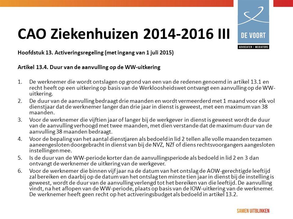 CAO Ziekenhuizen 2014-2016 III Hoofdstuk 13. Activeringsregeling (met ingang van 1 juli 2015) Artikel 13.4. Duur van de aanvulling op de WW-uitkering