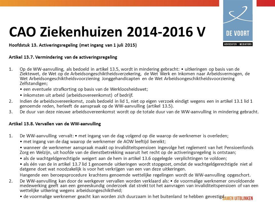 CAO Ziekenhuizen 2014-2016 V Hoofdstuk 13. Activeringsregeling (met ingang van 1 juli 2015) Artikel 13.7. Vermindering van de activeringsregeling 1. O