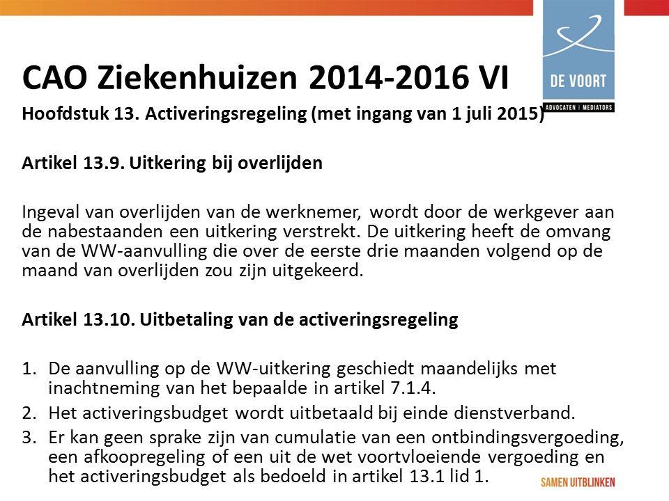 CAO Ziekenhuizen 2014-2016 VI Hoofdstuk 13. Activeringsregeling (met ingang van 1 juli 2015) Artikel 13.9. Uitkering bij overlijden Ingeval van overli